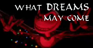 What Dreams May Come?